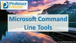Microsoft Command Line Tools - CompTIA A+ 220-1002 - 1.4