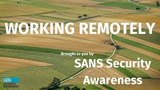 SANS Security Awareness: Working Remotely