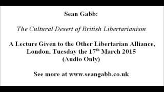 Sean Gabb: The Cultural Desert of British Libertarianism - A Study in Failure