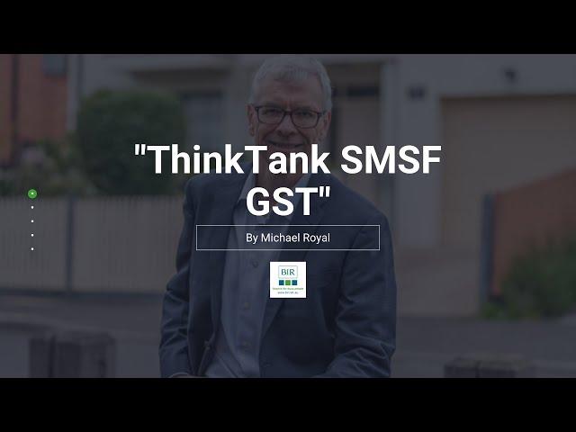 ThinkTank SMSF GST | BIR Solutions
