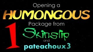 opening a humongous package from skinslip and pateachoux3 part 1