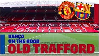 BARÇA ON THE ROAD | Old Trafford Inside Tour