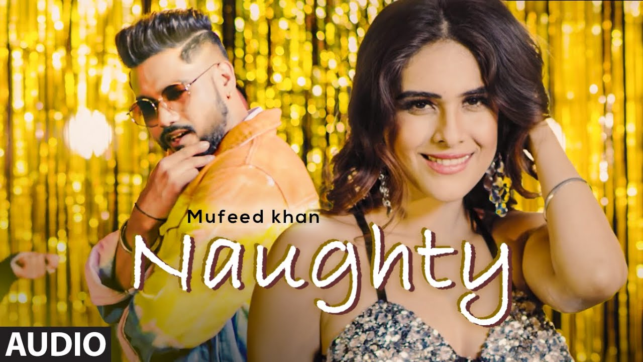 Naughty (Audio Song) Mufeed Khan Ft. Neha Malik | D Sanz | Momin Khan | Latest Punjabi Songs 2021