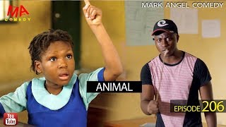 Download ANIMAL (Mark Angel Comedy) (Episode 206) Mp3 and Videos