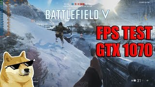 Battlefield 5 FPS Test - (GTX 1070, AMD RYZEN 1700 16 GB DDR4 )