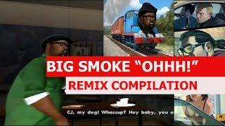 "Big Smoke ""OHHHH!"" - REMIX COMPILATION"