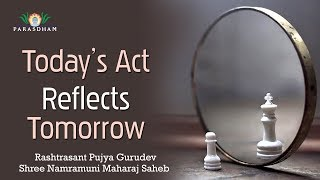Today's Act Reflects Tomorrow | 28 Karma Siddhant | Pawandham 2017