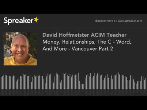 Money, Relationships, The C - Word, And More - Vancouver Part 2