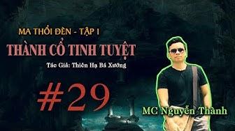 Ma Thổi Đèn Tập 1 - Thành Cổ Tinh Tuyệt | Phần 29 | - THẠCH THẤT - MC Nguyễn Thành