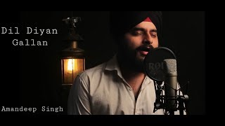 Dil Diyan gallan (Cover Song) Amandeep Singh | Parmish Verma | Latest Punjabi Song 2019
