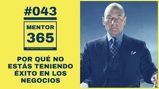 Por qué no estás teniendo éxito en los negocios - #043 - MENTOR365