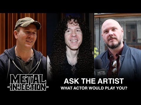 Ask The Artist: What Actor Would Play You In A Movie About Your Life? | Metal Injection