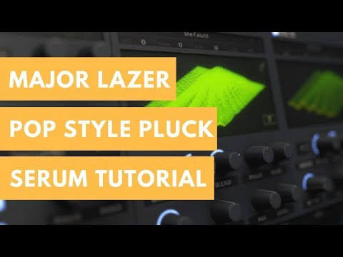 how to make major lazer, Dj Snake pluck | Serum Tutorial