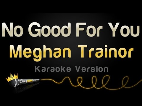 Meghan Trainor - No Good For You (Karaoke Version)