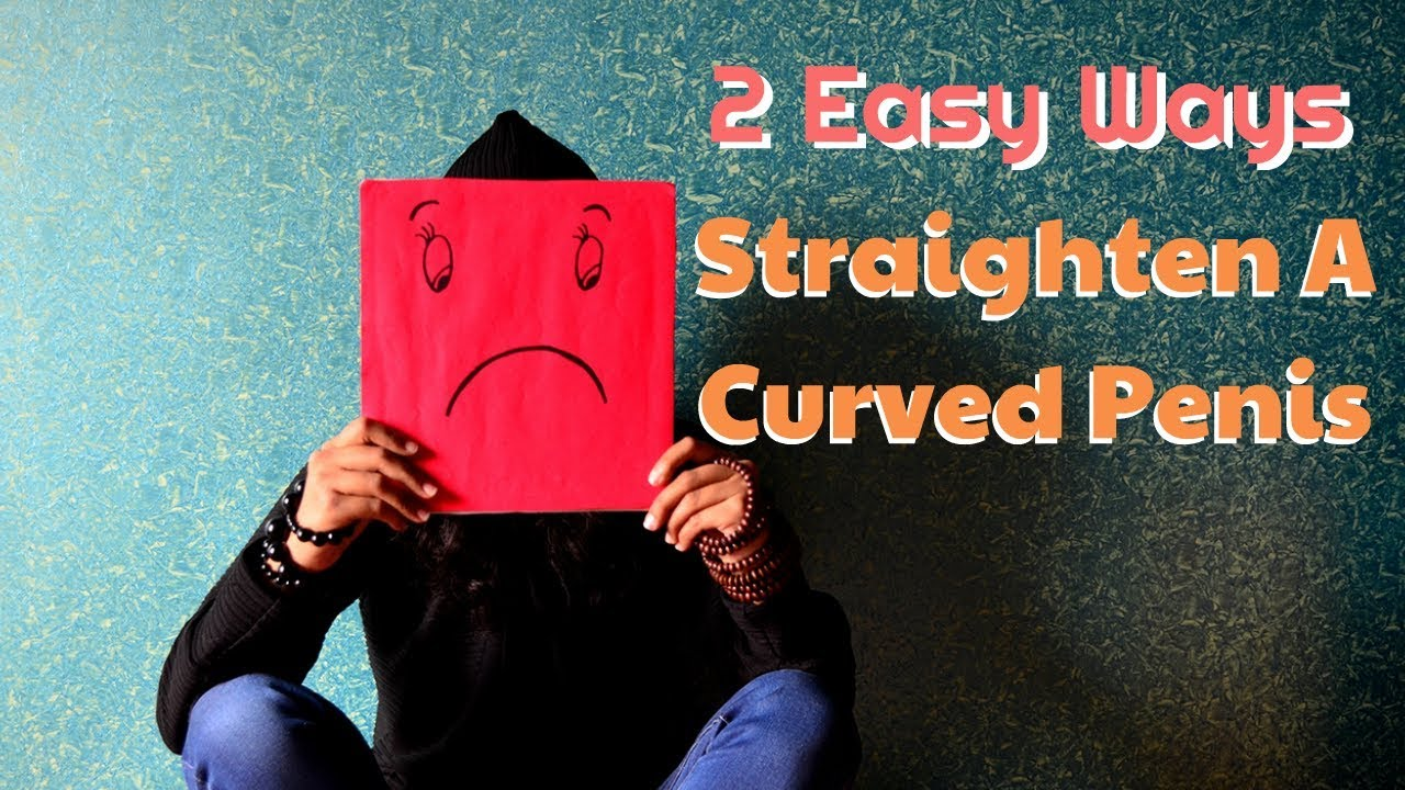 How to make a curved penis straight