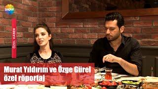 Murat Yıldırım ve Özge Gürel özel röportaj