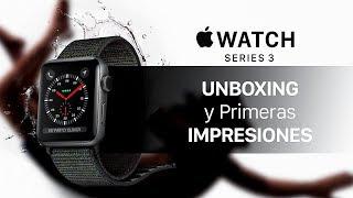 Apple Watch Series 3, unboxing y primeras impresiones