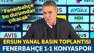 Ersun Yanal Basın Toplantısı | Fenerbahçe 1-1 Konyaspor
