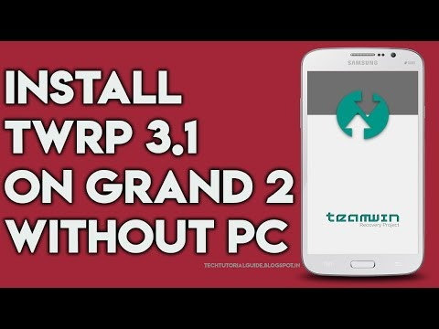 How To Install TWRP (3 0 2,3 1) On Galaxy Grand 2 With Out