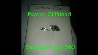 Psycho Girlfriend Smashes XBOX 360