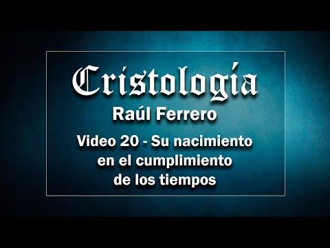 Cristología - Raúl Ferrero - Video 20 - Su Nacimiento en el cumplimiento de los tiempos
