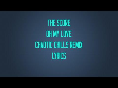 The Score - Oh My Love Lyrics (Chaotic Chills Remix)
