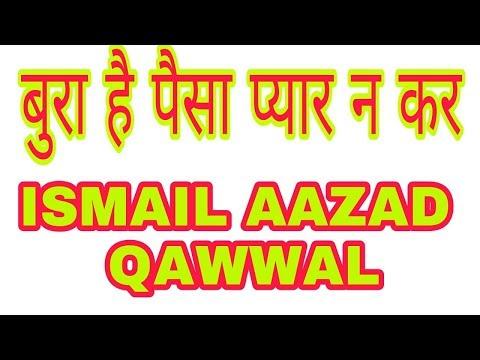 Bura Hai Paisa Pyar Na Kar.  ISMAIL AAZAD QAWWAL. By Zafar Ashraf.