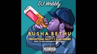 Dj Wobbly ft Dreamteam, Nasty C & Mgarimbe - Busha Bethu