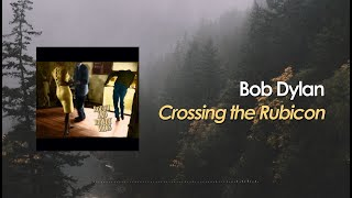 Bob Dylan - Crossing the Rubicon (Lyric Video)