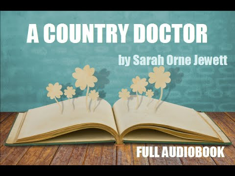 A COUNTRY DOCTOR, by Sarah Orne Jewett - FULL AUDIOBOOK