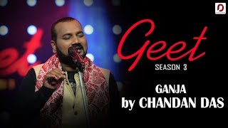 Ganja - Chandan Das | Geet (Season 3) | Pratidin Time | Dhwani Records