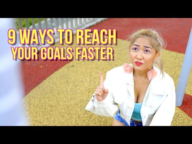 9 Ways To Reach Your Goals Faster
