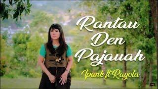 Download Ipank ft Rayola - Rantau Den Pajauah (Lirik Lagu Minang)