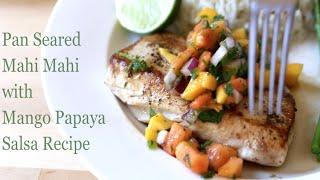 Pan Seared Mahi Mahi With Mango Papaya Fruit Salsa Recipe