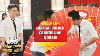 Thách thức danh hài 3 | trailer tập 7: Trấn Thành cười ngất khi Trường Giang bị chê lùn