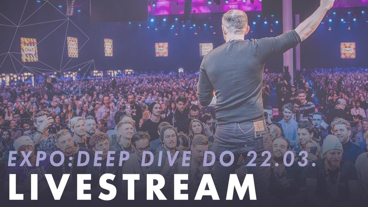 OMR18 Expo Deep Dive – 22.03.2018