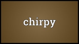 Chirpy Meaning