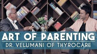Art of Parenting: Dr. Velumani   Episode 7