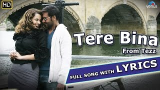 Tere Bina Full Song with LYRICS || Tezz || Ajay Devgn, Kangana Ranaut