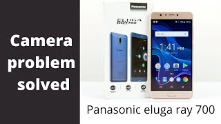 How to solve Panasonic Eluga ray 700 camera problem?
