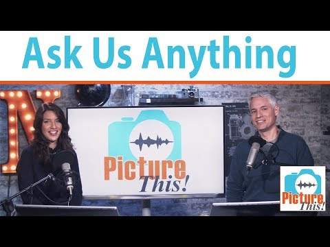 Ask Us Anything! Picture This: Photography Podcast