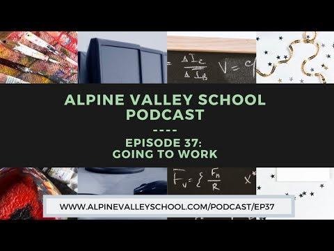 Alpine Valley School Podcast: Going to Work