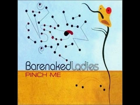 Barenaked ladies  Pinch me lyrics