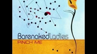 Barenaked ladies - Pinch me (lyrics)