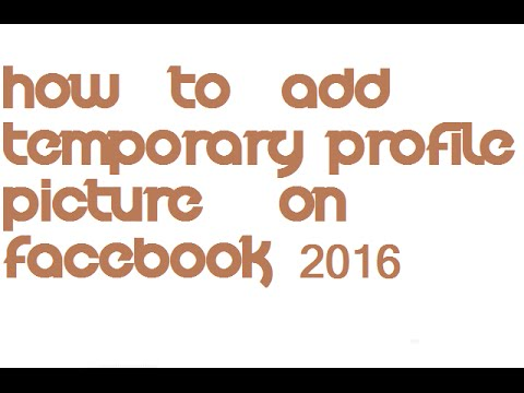 HOW TO ADD TEMPORARY PROFILE PICTURES ON FACEBOOK 2016 ...