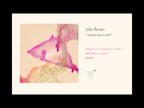 Julia Brown - I wanna be a witch