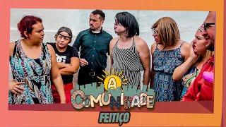 A COMUNIDADE - O FEITIÇO!