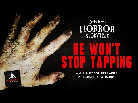 "HORROR STORYTIME: ""He Won''t Stop Tapping"" Creepypasta"