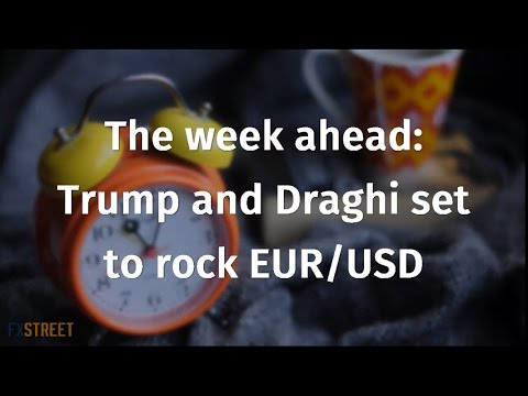 The week ahead: Trump and Draghi set to rock EUR/USD