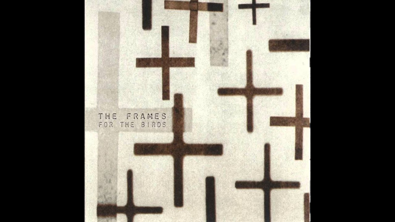 The Frames | For The Birds - In The Deep Shade - YouTube